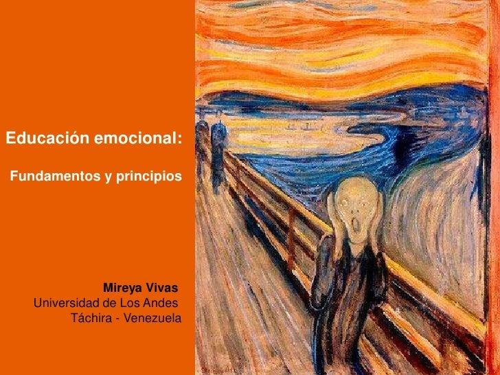 Educación emocional:Fundamentos y principios               Mireya Vivas   Universidad de Los Andes         Táchira - Venez...