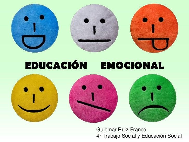 EDUCACIÓN    EMOCIONAL            Guiomar Ruiz Franco            4º Trabajo Social y Educación Social