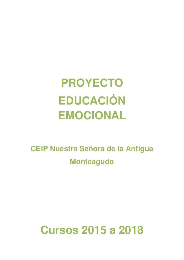 PROYECTO EDUCACIÓN EMOCIONAL CEIP Nuestra Señora de la Antigua Monteagudo Cursos 2015 a 2018