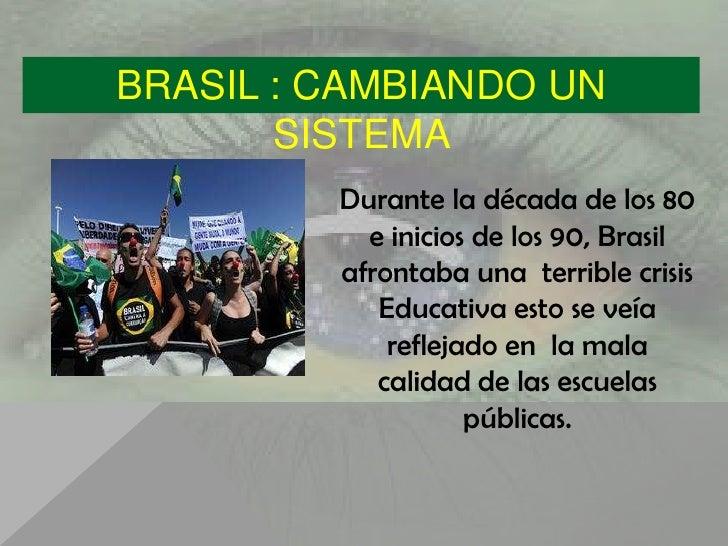 BRASIL : CAMBIANDO UN       SISTEMA         Durante la década de los 80           e inicios de los 90, Brasil         afro...
