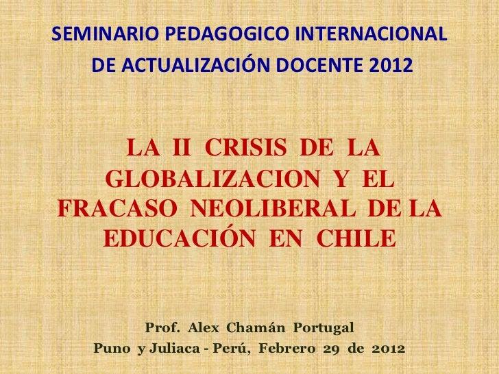 SEMINARIO PEDAGOGICO INTERNACIONAL   DE ACTUALIZACIÓN DOCENTE 2012    LA II CRISIS DE LA   GLOBALIZACION Y ELFRACASO NEOLI...
