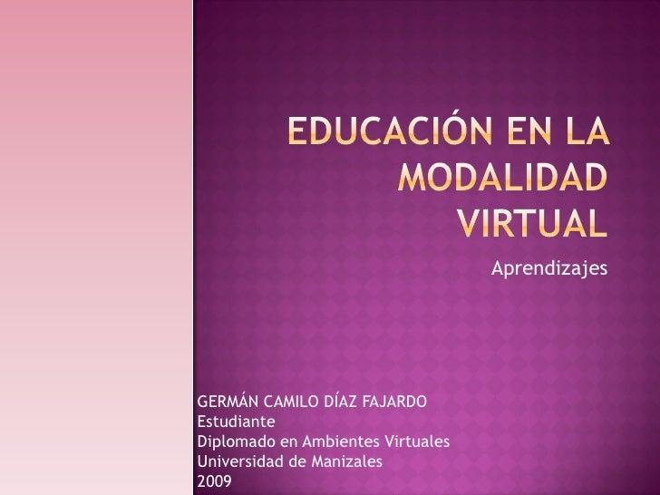 Aprendizajes     GERMÁN CAMILO DÍAZ FAJARDO Estudiante Diplomado en Ambientes Virtuales Universidad de Manizales 2009