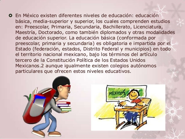  En México existen diferentes niveles de educación: educación  básica, media-superior y superior, los cuales comprenden e...