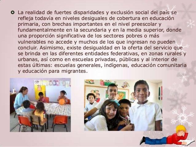  La realidad de fuertes disparidades y exclusión social del país se  refleja todavía en niveles desiguales de cobertura e...