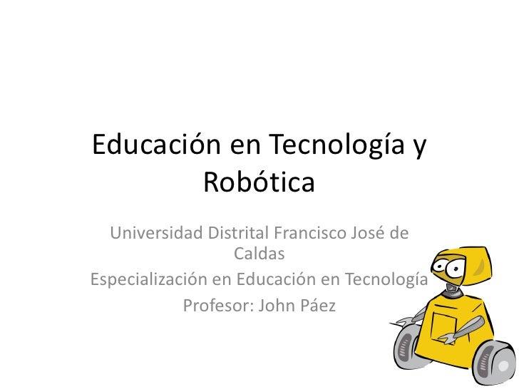 Educación en Tecnología y        Robótica  Universidad Distrital Francisco José de                  CaldasEspecialización ...