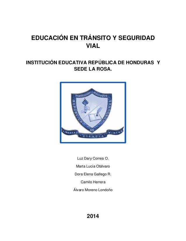 EDUCACIÓN EN TRÁNSITO Y SEGURIDAD VIAL INSTITUCIÓN EDUCATIVA REPÚBLICA DE HONDURAS Y SEDE LA ROSA. Luz Dary Correa O. Mart...
