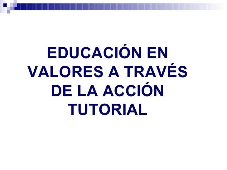 EDUCACIÓN EN VALORES A TRAVÉS DE LA ACCIÓN TUTORIAL