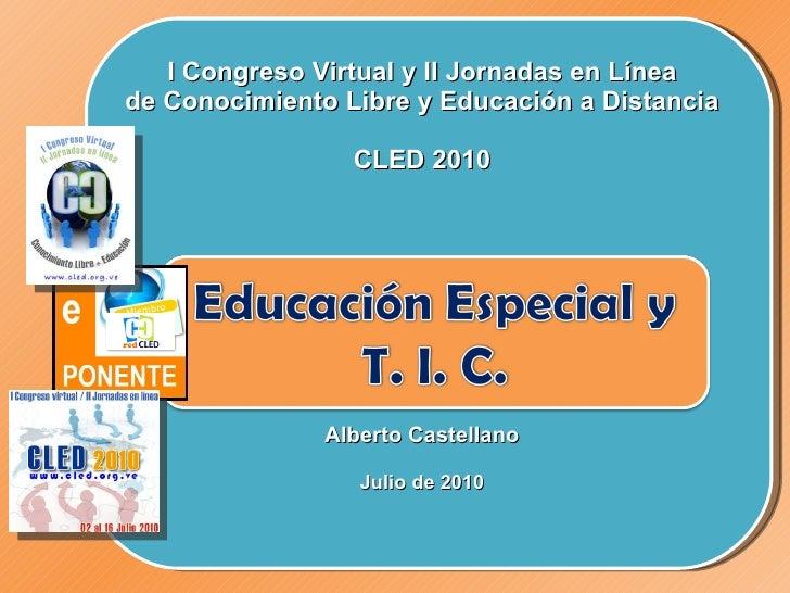 I Congreso Virtual y II Jornadas en Línea de Conocimiento Libre y Educación a Distancia CLED 2010     Alberto Castellano J...