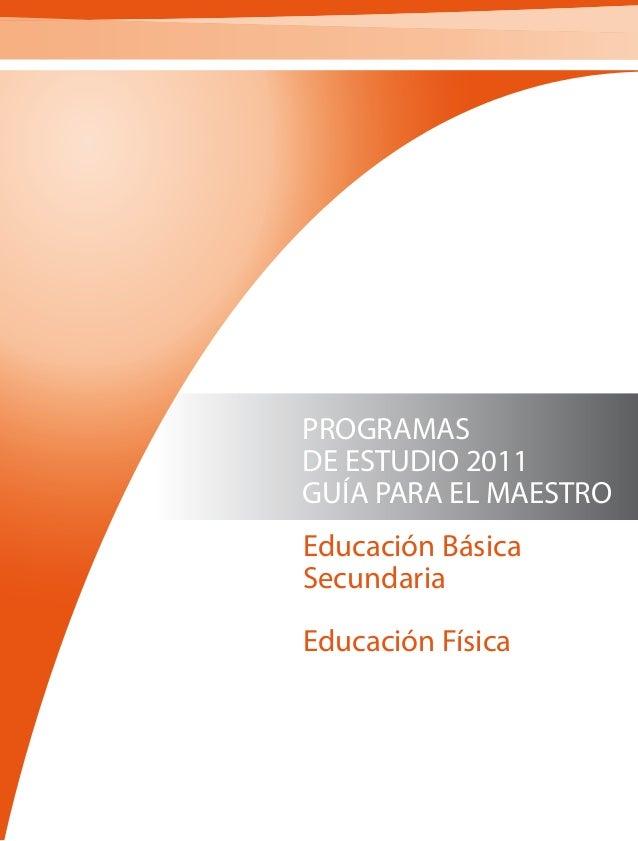 PROGRAMASDE ESTUDIO 2011GUÍA PARA EL MAESTROEducación BásicaSecundariaEducación Física