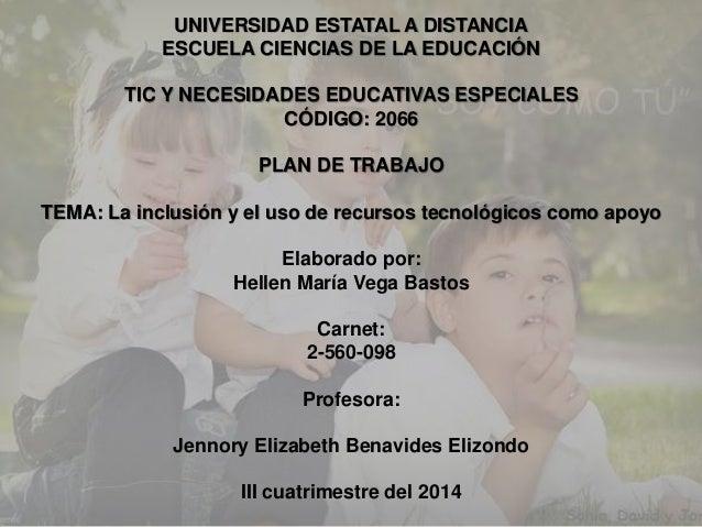 UNIVERSIDAD ESTATAL A DISTANCIA ESCUELA CIENCIAS DE LA EDUCACIÓN TIC Y NECESIDADES EDUCATIVAS ESPECIALES CÓDIGO: 2066 PLAN...