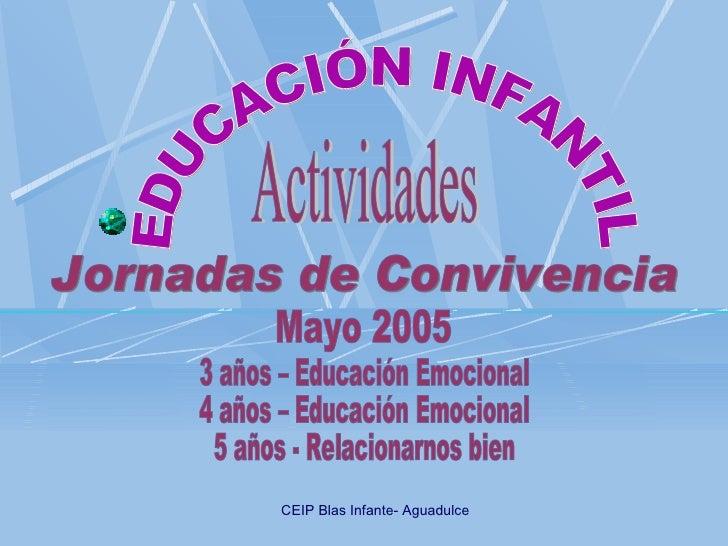 EDUCACIÓN INFANTIL Jornadas de Convivencia Mayo 2005 Actividades 3 años – Educación Emocional 4 años – Educación Emocional...
