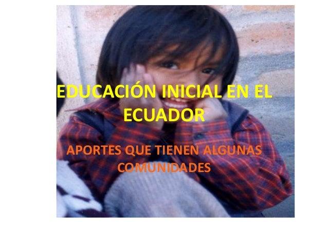 EDUCACIÓN INICIAL EN EL ECUADOR APORTES QUE TIENEN ALGUNAS COMUNIDADES