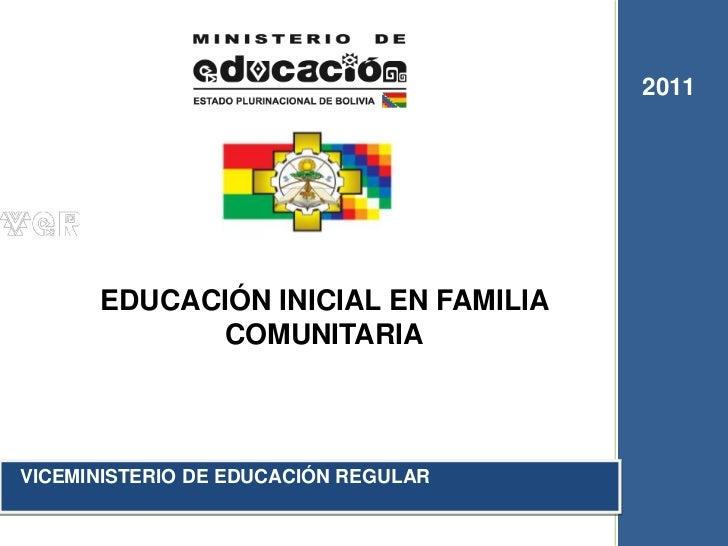 2011      EDUCACIÓN INICIAL EN FAMILIA            COMUNITARIAVICEMINISTERIO DE EDUCACIÓN REGULAR