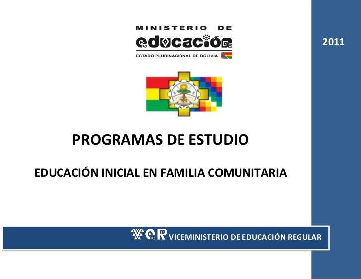 2011      PROGRAMAS DE ESTUDIOEDUCACIÓN INICIAL EN FAMILIA COMUNITARIA                     VICEMINISTERIO DE EDUCACIÓN REG...