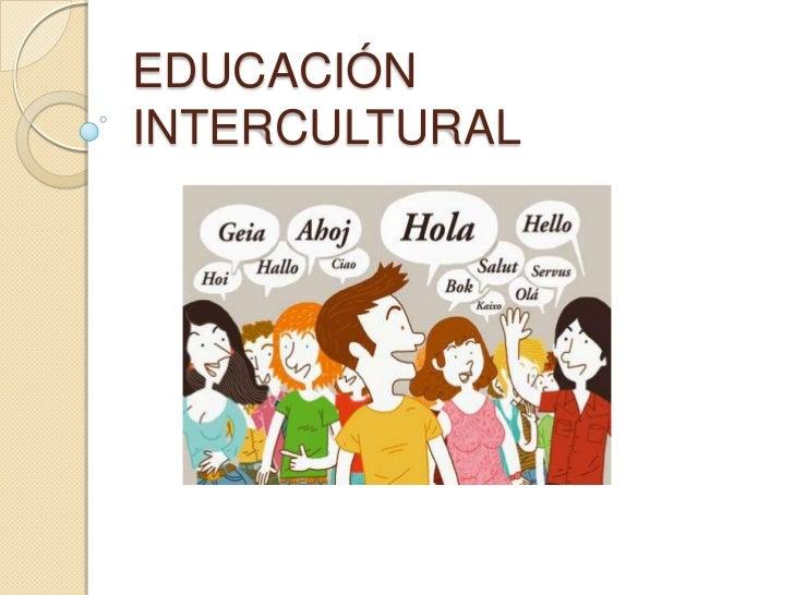 EDUCACIÓN INTERCULTURAL<br />
