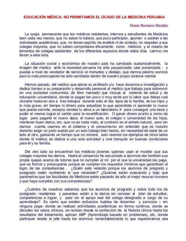 EDUCACIÓN MÉDICA: NO PERMITAMOS EL OCASO DE LA MEDICINA PERUANA Iliana Romero Giraldo La queja permanente que los médicos ...