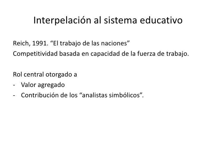 """Interpelación al sistema educativo<br />Reich, 1991. """"El trabajo de las naciones""""<br />Competitividad basada en capacidad ..."""