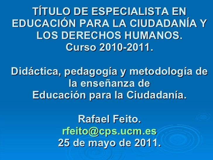 TÍTULO DE ESPECIALISTA EN EDUCACIÓN PARA LA CIUDADANÍA Y LOS DERECHOS HUMANOS. Curso 2010-2011. Didáctica, pedagogía y met...