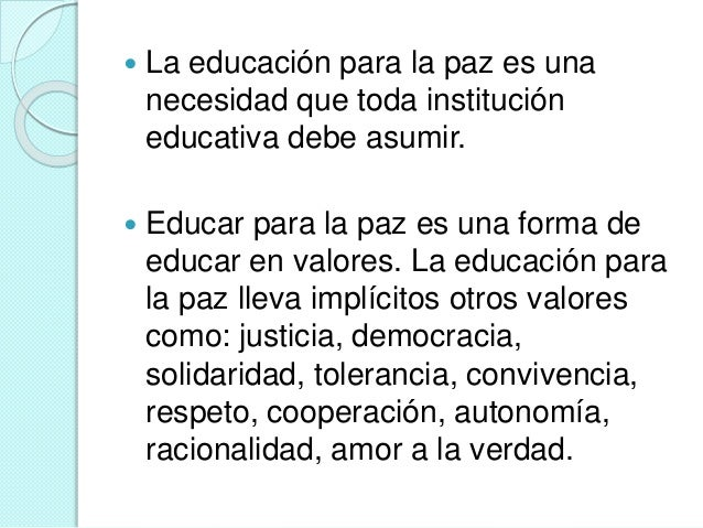  Objetivos de la educación para la paz   Una educación para la paz, la no violencia y la convivencia  tiene que asumir s...