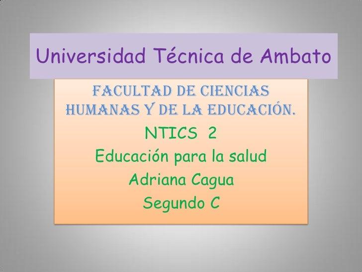 Universidad Técnica de Ambato     Facultad de Ciencias  Humanas y de la Educación.           NTICS 2     Educación para la...