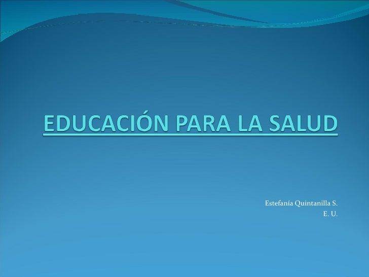 Estefanía Quintanilla S.                  E. U.