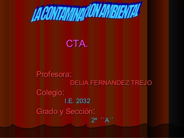 CTA.CTA. ProfesoraProfesora:: DELIA FERNANDEZ TREJODELIA FERNANDEZ TREJO ColegioColegio:: I.E. 2032I.E. 2032 Grado y Secci...
