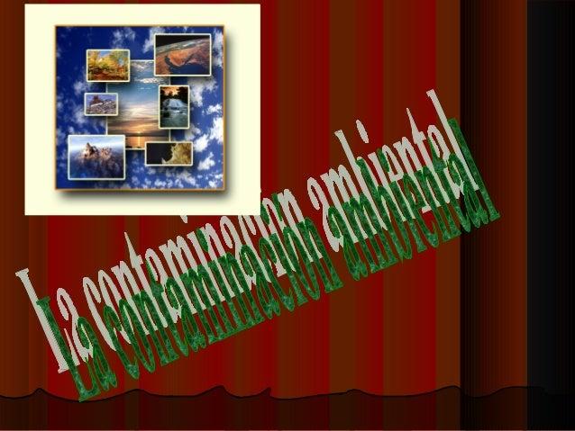 Causas de la contaminaciónCausas de la contaminación ambientalambiental •• desechos sólidos industrialesdesechos sólidos i...