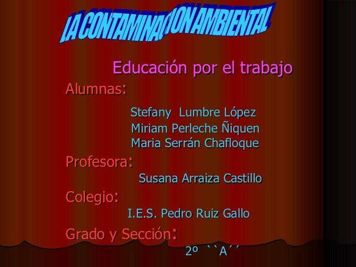 Educación por el trabajo   Alumnas :   Stefany  Lumbre López   Miriam Perleche Ñiquen   Maria Serrán Chafloque Profeso...