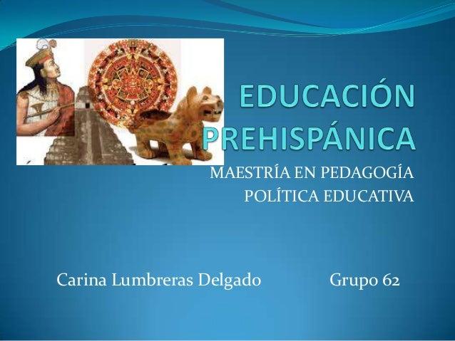 MAESTRÍA EN PEDAGOGÍA POLÍTICA EDUCATIVA Carina Lumbreras Delgado Grupo 62