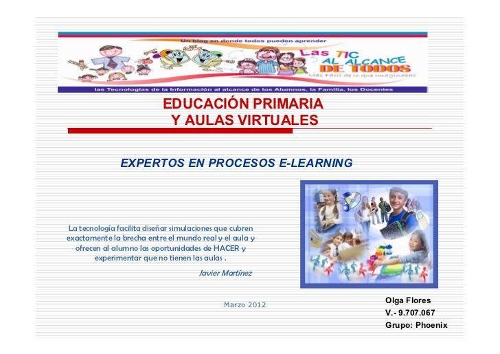 EDUCACIÓN PRIMARIA                            Y AULAS VIRTUALES               EXPERTOS EN PROCESOS E-LEARNINGLa tecnología...