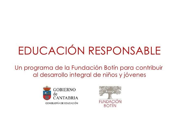 EDUCACIÓN RESPONSABLEUn programa de la Fundación Botín para contribuir      al desarrollo integral de niños y jóvenes