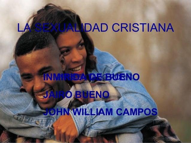LA SEXUALIDAD CRISTIANA  PRESENTADO POR: INMIRIDA DE BUENO  JAIRO BUENO JOHN WILLIAM CAMPOS