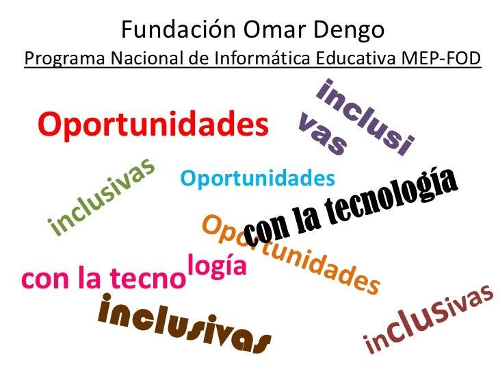 Fundación Omar DengoPrograma Nacional de Informática Educativa MEP-FOD Oportunidades                 Oportunidadescon la t...