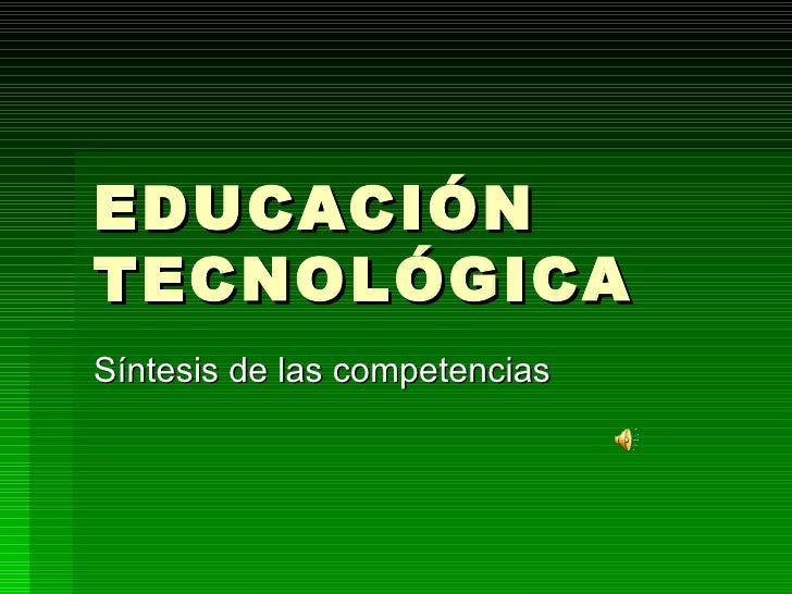 EDUCACIÓN TECNOLÓGICA Síntesis de las competencias
