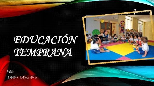 EDUCACIÓN TEMPRANA Autor: CLAUDINA HERRERA GOMEZ