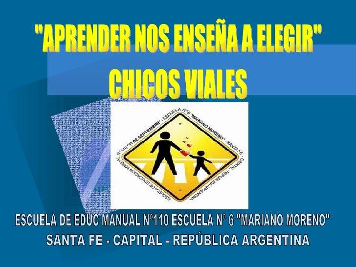 """""""APRENDER NOS ENSEÑA A ELEGIR"""" CHICOS VIALES ESCUELA DE EDUC MANUAL Nº110 ESCUELA Nº 6 """"MARIANO MORENO&quot..."""