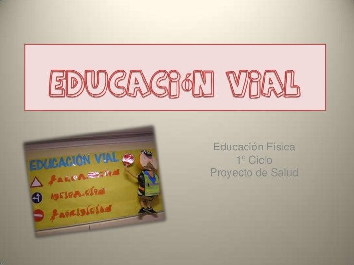 Educación Física     1º CicloProyecto de Salud