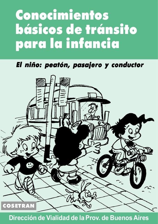 Conocimientos básicos de tránsito para la infancia COSETRAN El niño: peatón, pasajero y conductorEl niño: peatón, pasajero...
