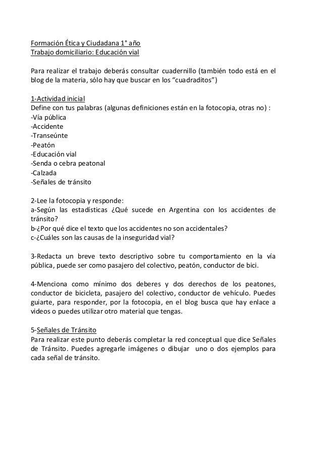 Formación Ética y Ciudadana 1° año Trabajo domiciliario: Educación vial Para realizar el trabajo deberás consultar cuadern...