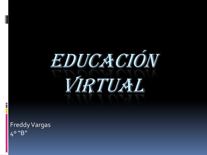 """Educación              virtual Freddy Vargas 4º """"B"""""""
