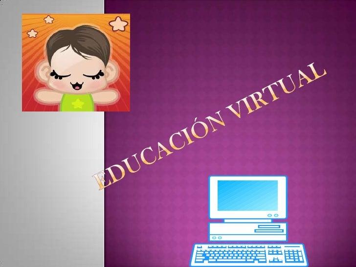 EDUCACIÓN VIRTUAL <br />