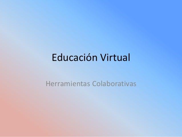 Educación VirtualHerramientas Colaborativas