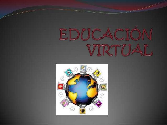 La educación virtual es un proceso de aprendizaje autogestivoque cualquier persona tiene acceso a aprender por medio deuna...