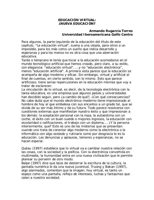 EDUCACIÓN VIRTUAL: ¿NUEVA EDUCACIÓN? Armando Rugarcía Torres Universidad Iberoamericana Golfo Centro Para algunos, la part...