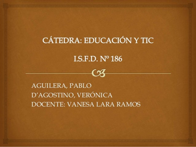 AGUILERA, PABLO  D'AGOSTINO, VERÓNICA  DOCENTE: VANESA LARA RAMOS
