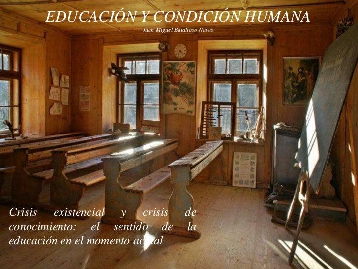 EDUCACIÓN Y CONDICIÓN HUMANA                     Juan Miguel Batalloso NavasCrisis existencial y crisis deconocimiento: el...