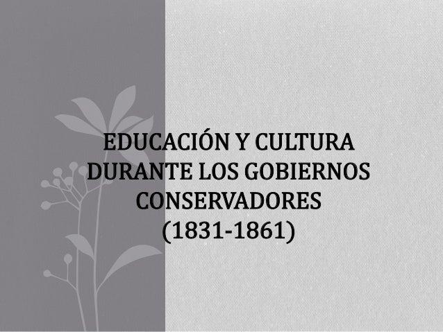 EDUCACIÓN Y CULTURA DURANTE LOS GOBIERNOS CONSERVADORES (1831-1861)