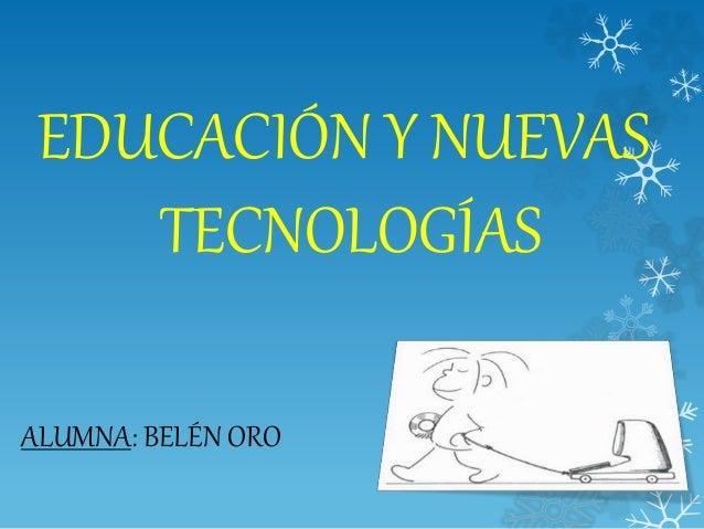 EDUCACIÓN Y NUEVAS TECNOLOGÍAS ALUMNA: BELÉN ORO