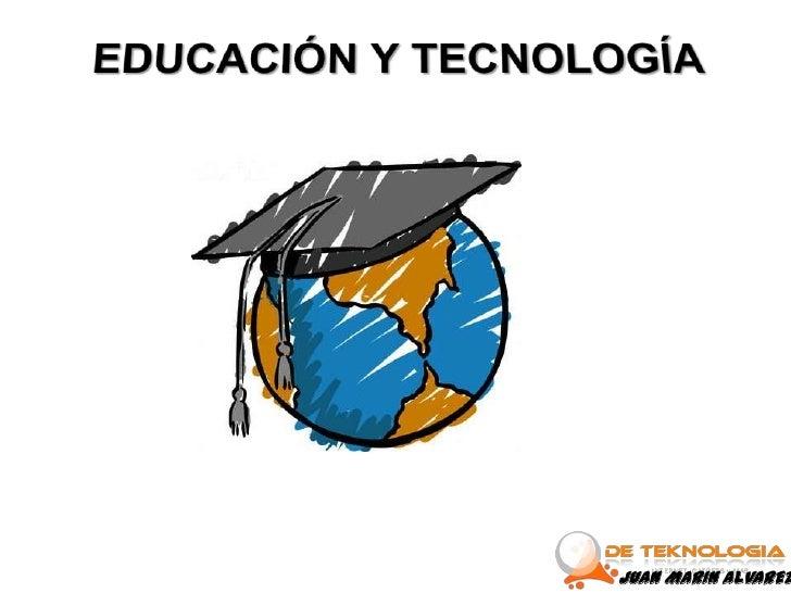 EDUCACIÓN Y TECNOLOGÍA<br />JUAN MARIN ALVAREZ<br />