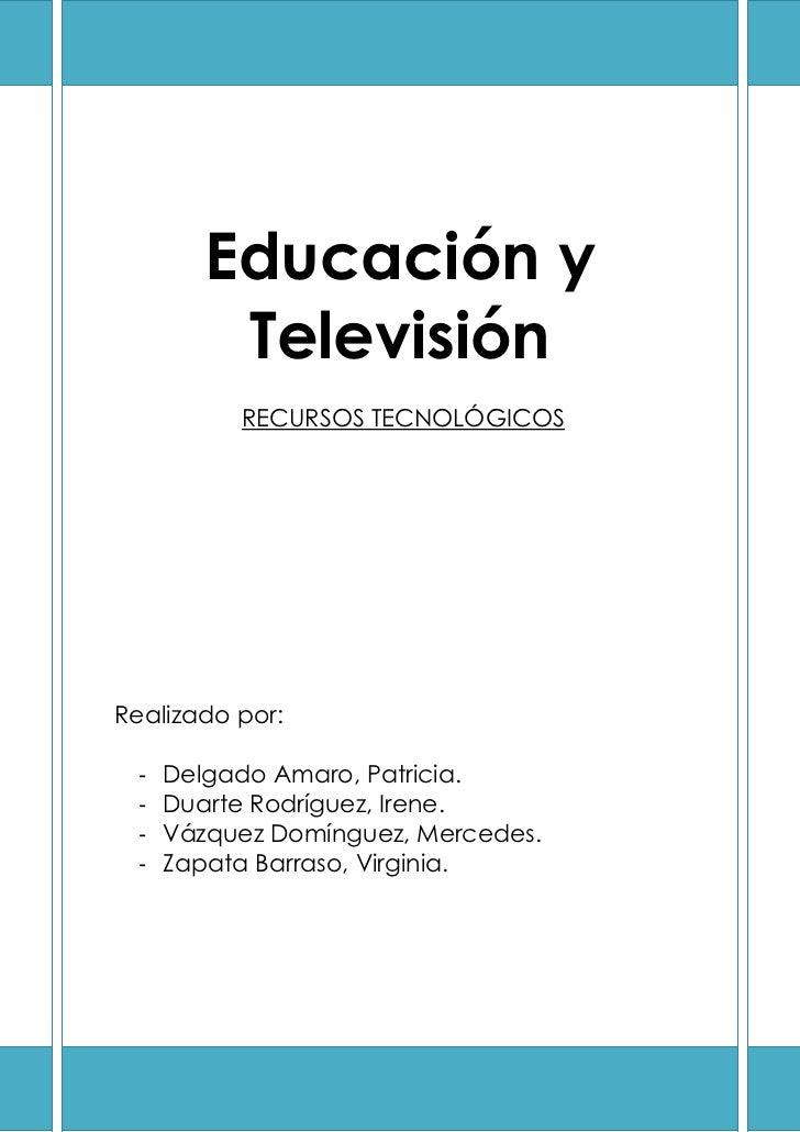 Educación y          Televisión           RECURSOS TECNOLÓGICOSRealizado por:  -   Delgado Amaro, Patricia.  -   Duarte Ro...